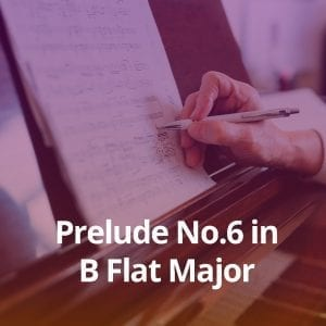 Prelude No.6 in B Flat Major